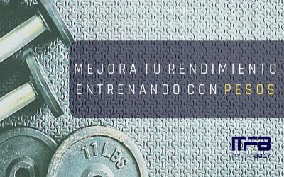 MEJORA TU RENDIMIENTO ENTRENANDO CON PESOS