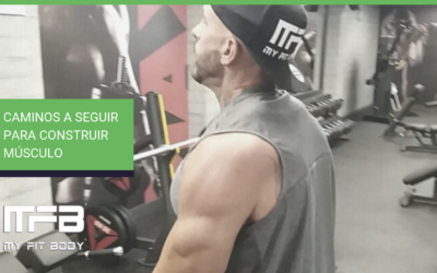Caminos a seguir para construir músculo